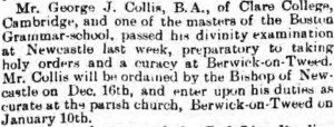 1894 George J Collis as master at Boston Grammar School passes divinity exam and is appointed Berwick curate, Stamford Mercury, 30 Nov 1894